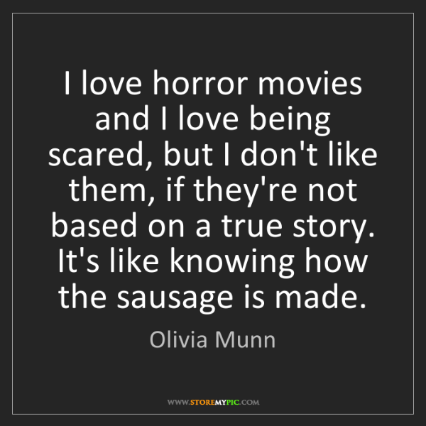 Olivia Munn: I love horror movies and I love being scared, but I don't...