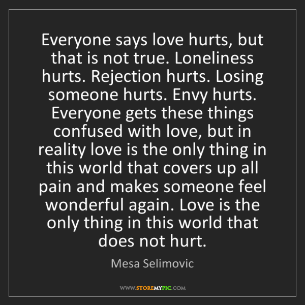 Mesa Selimovic: Everyone Says Love Hurts, But That Is Not