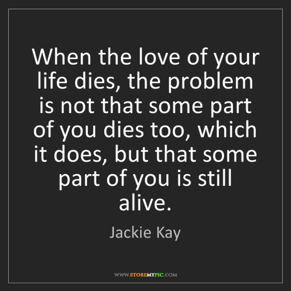 Jackie Kay: When the love of your life dies, the problem is not that...