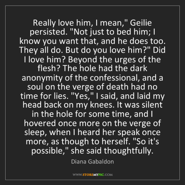 "Diana Gabaldon: Really love him, I mean,"" Geilie persisted. ""Not just..."