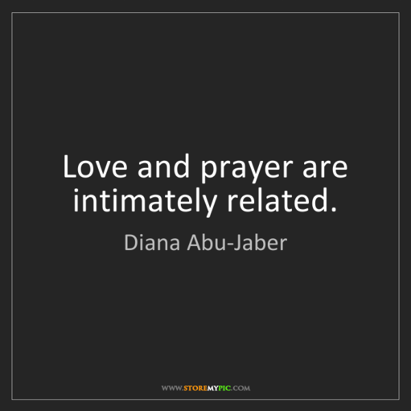 Diana Abu-Jaber: Love and prayer are intimately related.