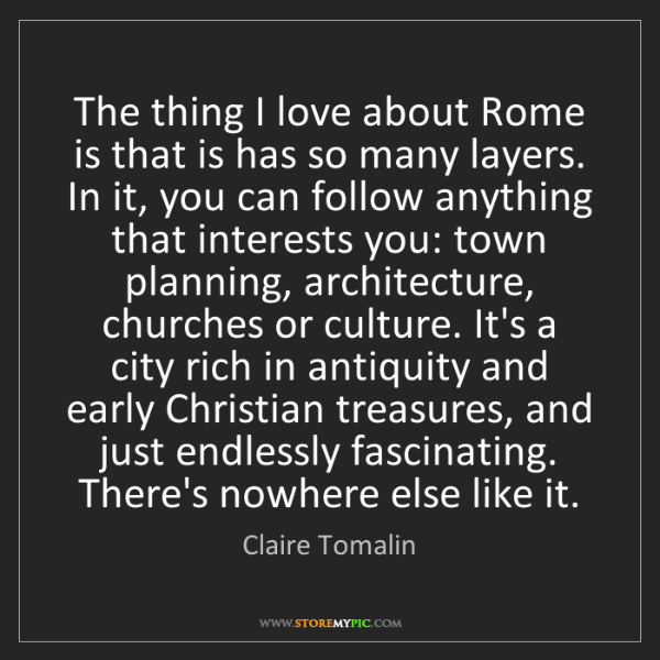 Claire Tomalin: The thing I love about Rome is that is has so many layers....