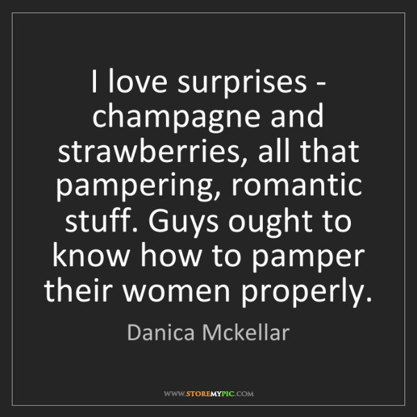 Danica Mckellar: I love surprises - champagne and strawberries, all that...