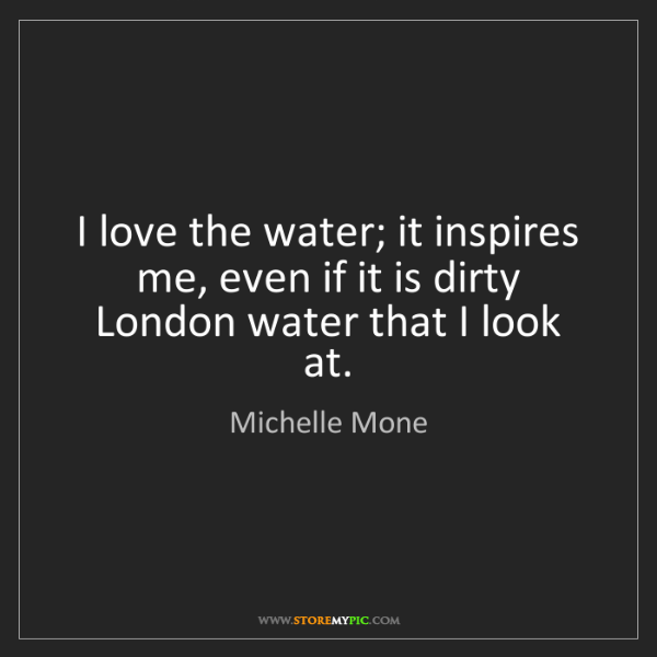Michelle Mone: I love the water; it inspires me, even if it is dirty...
