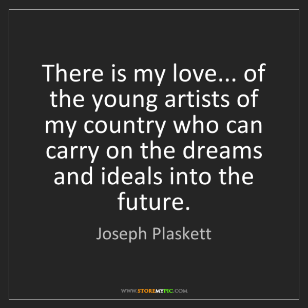 Joseph Plaskett: There is my love... of the young artists of my country...