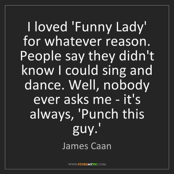 James Caan: I loved 'Funny Lady' for whatever reason. People say...