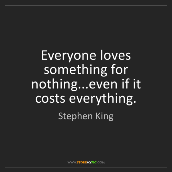 Stephen King: Everyone loves something for nothing...even if it costs...