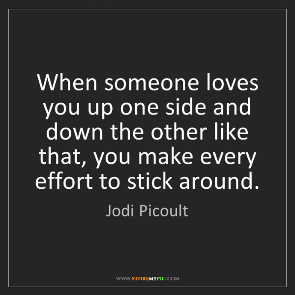 Jodi Picoult: When someone loves you up one side and down the other...
