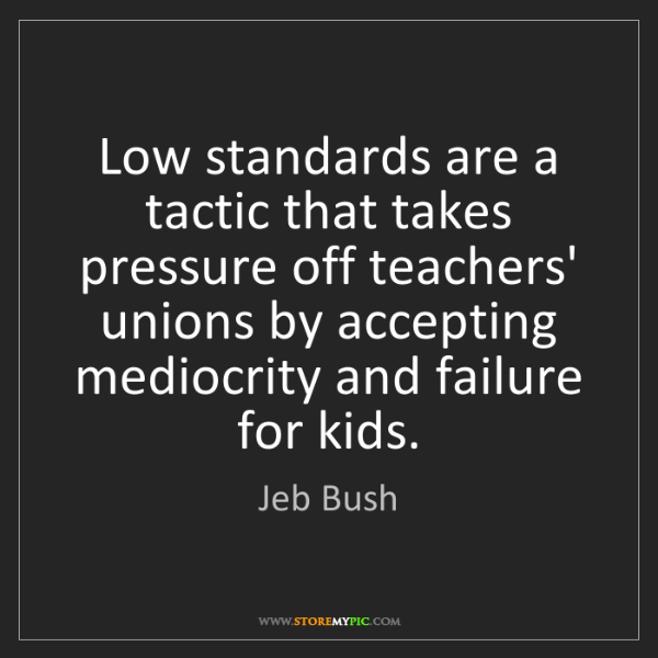 Jeb Bush: Low standards are a tactic that takes pressure off teachers'...