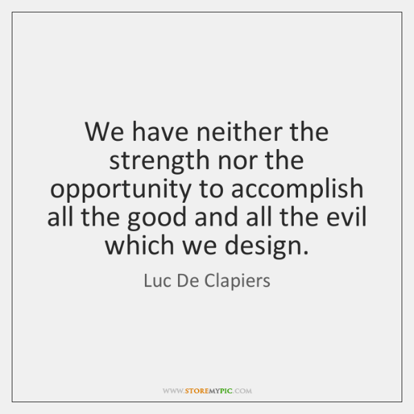 We have neither the strength nor the opportunity to accomplish all the ...