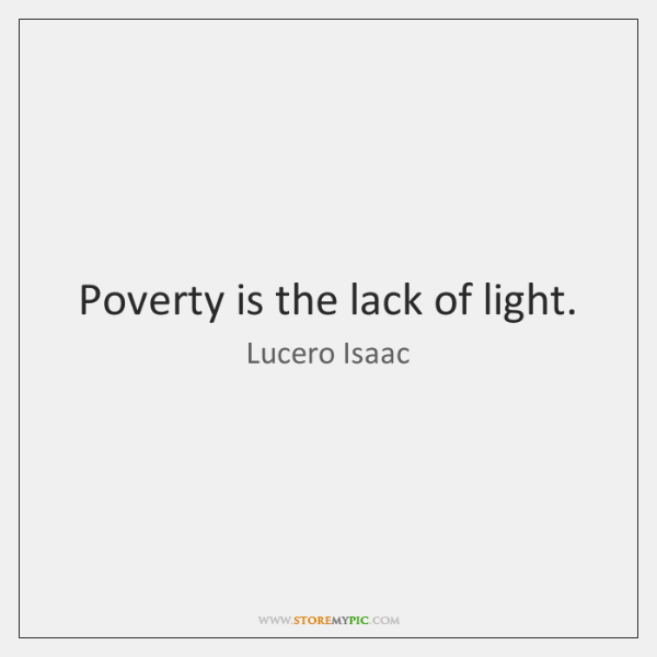 Poverty is the lack of light.