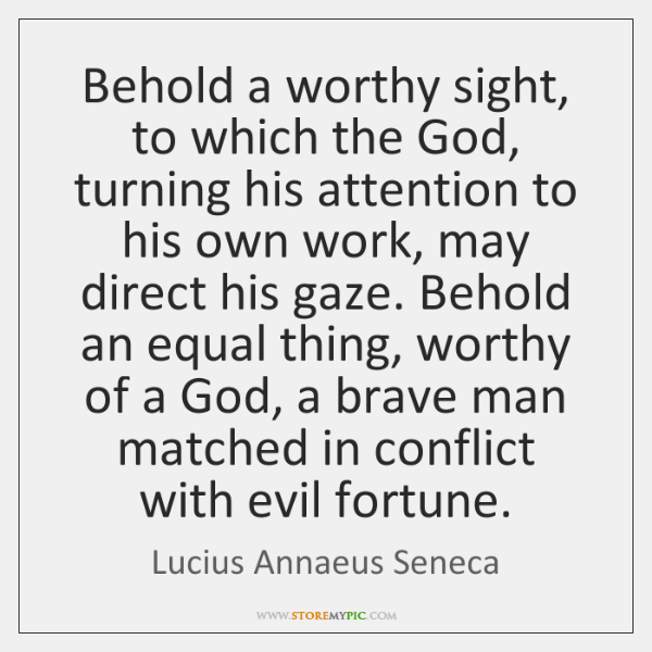 Behold a worthy sight, to which the God, turning his attention to ...