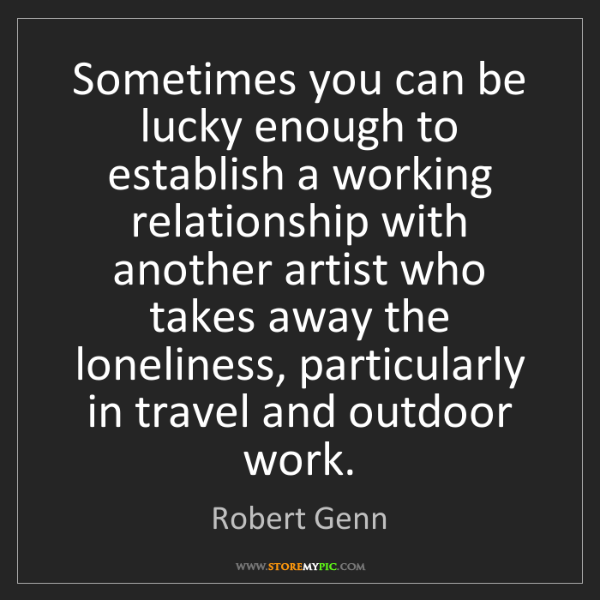 Robert Genn: Sometimes you can be lucky enough to establish a working...