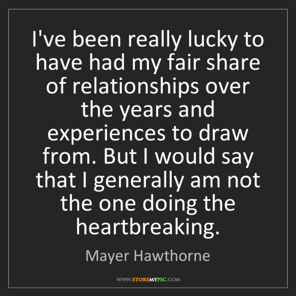 Mayer Hawthorne: I've been really lucky to have had my fair share of relationships...