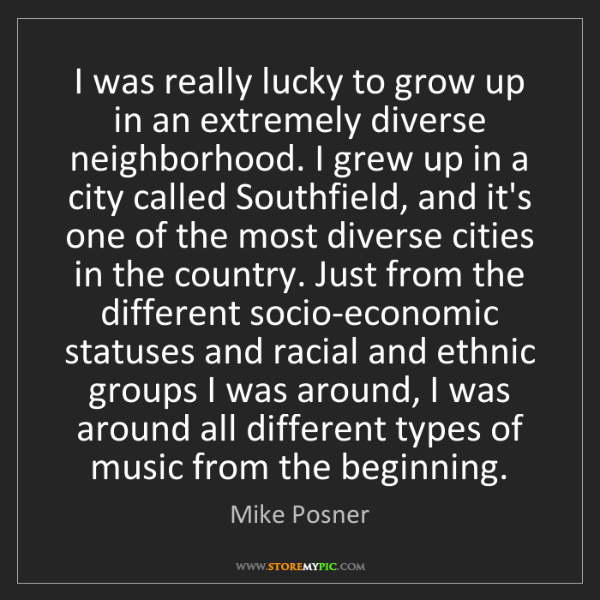Mike Posner: I was really lucky to grow up in an extremely diverse...