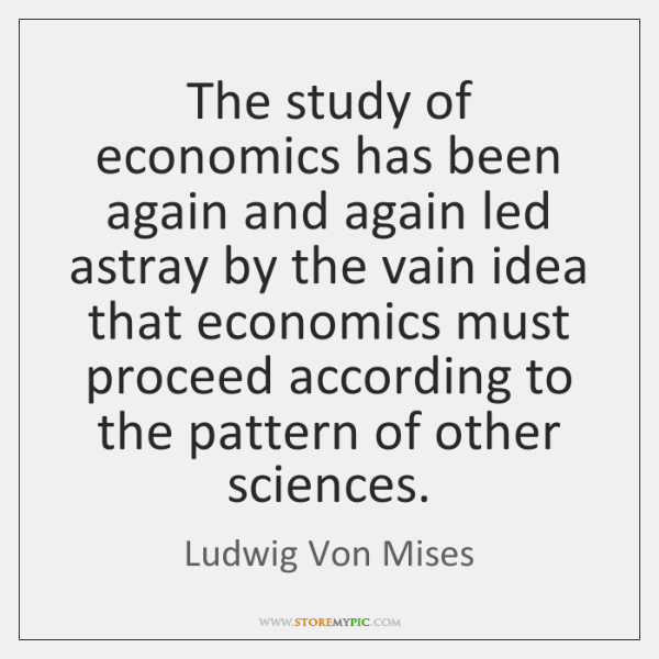 The study of economics has been again and again led astray by ...