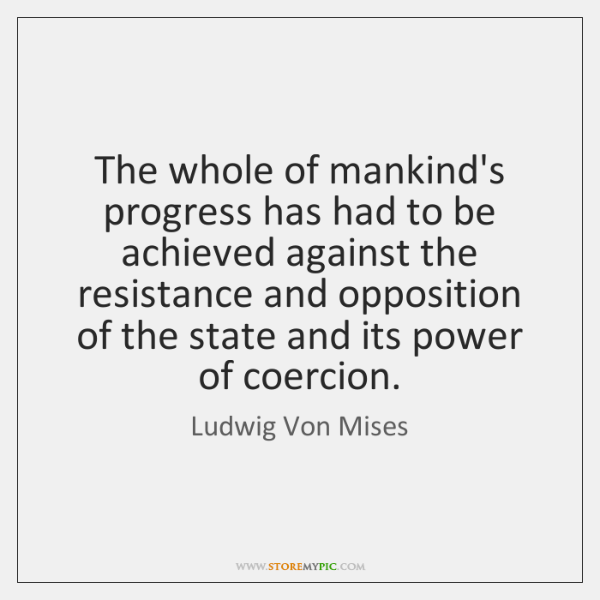 The whole of mankind's progress has had to be achieved against the ...