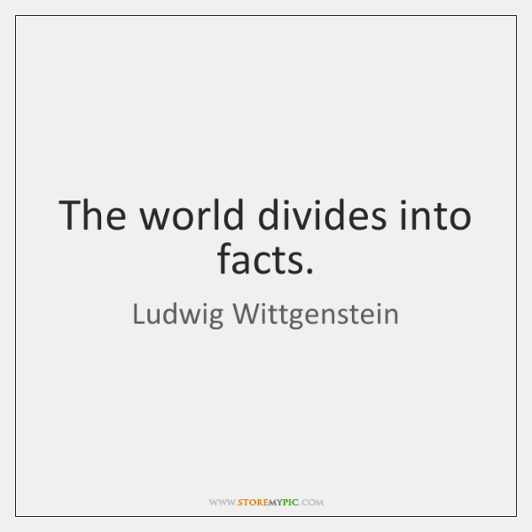 The world divides into facts.
