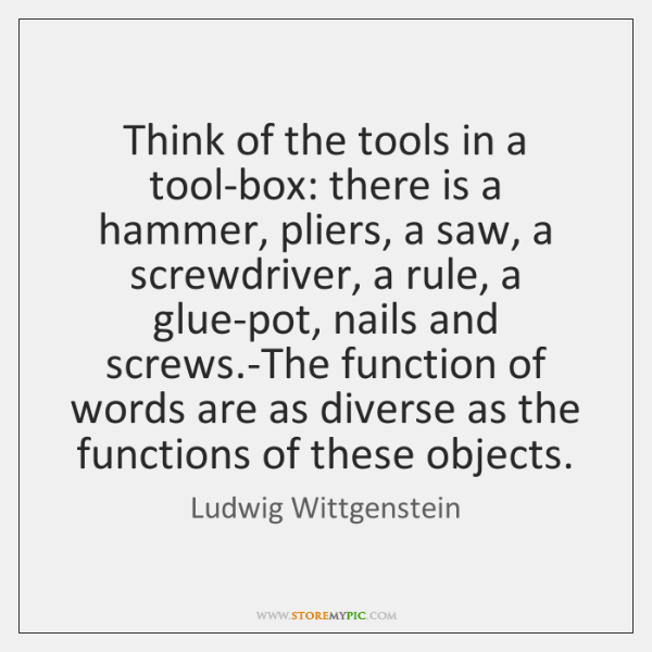 Think of the tools in a tool-box: there is a hammer, pliers, ...