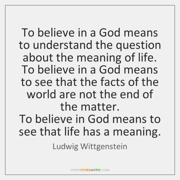 To believe in a God means to understand the question about the ...