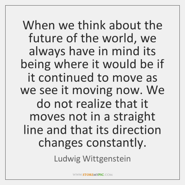 When we think about the future of the world, we always have ...