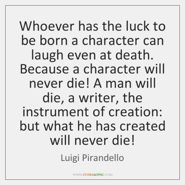 Whoever has the luck to be born a character can laugh even ...