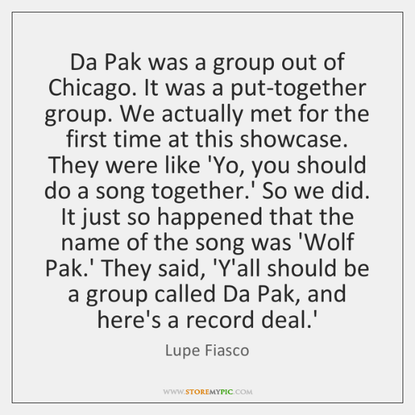 Da Pak was a group out of Chicago. It was a put-together ...