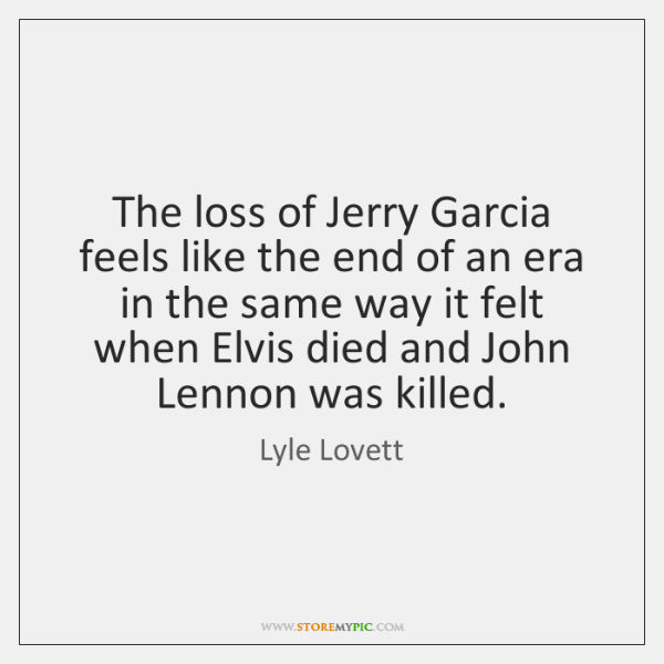 The loss of Jerry Garcia feels like the end of an era ...