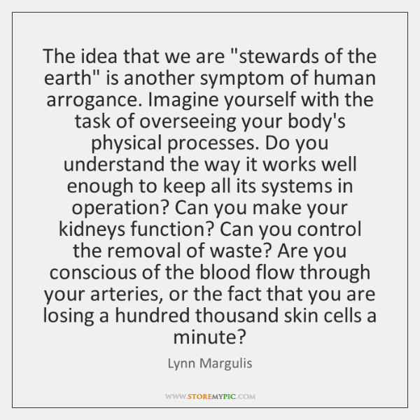 "The idea that we are ""stewards of the earth"" is another symptom ..."
