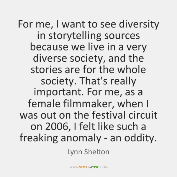 For me, I want to see diversity in storytelling sources because we ...