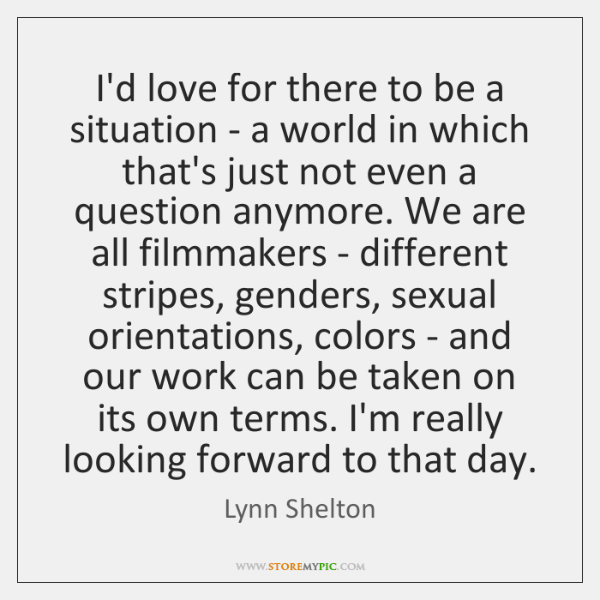 I'd love for there to be a situation - a world in ...