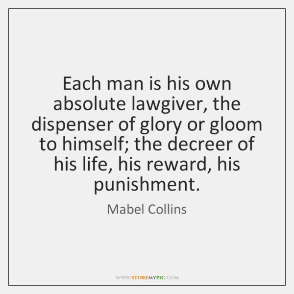 Each man is his own absolute lawgiver, the dispenser of glory or ...