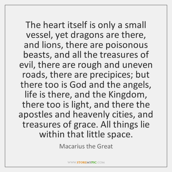 The heart itself is only a small vessel, yet dragons are there, ...
