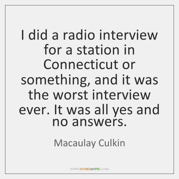 I did a radio interview for a station in Connecticut or something, ...