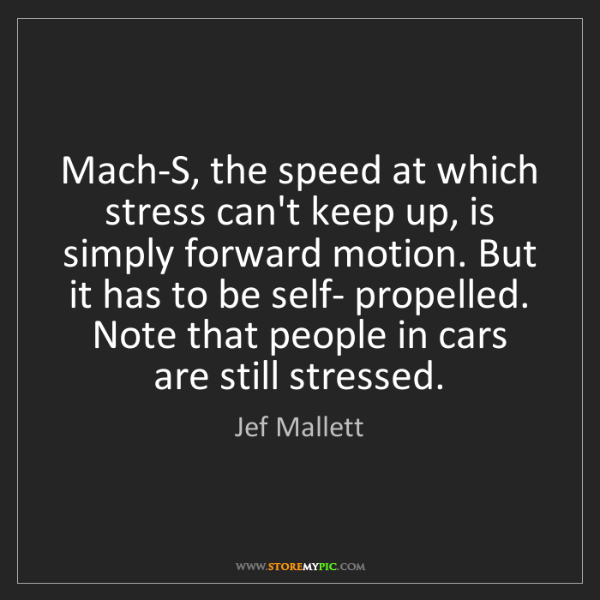 Jef Mallett: Mach-S, the speed at which stress can't keep up, is simply...