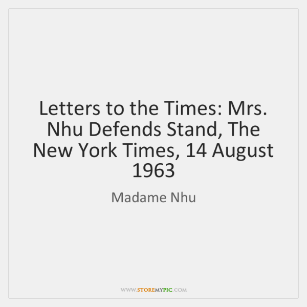 Letters to the Times: Mrs. Nhu Defends Stand, The New York Times, 14 ...