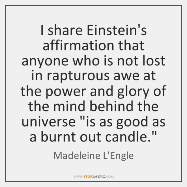 I share Einstein's affirmation that anyone who is not lost in rapturous ...