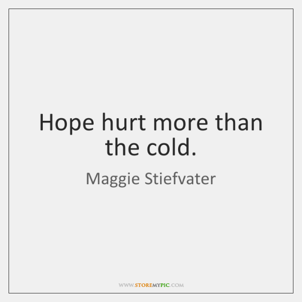 Hope hurt more than the cold.