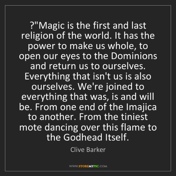 "Clive Barker: ?""Magic is the first and last religion of the world...."