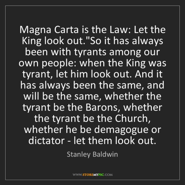 "Stanley Baldwin: Magna Carta is the Law: Let the King look out.""So it..."