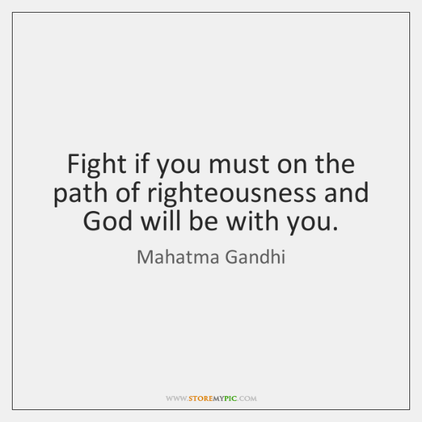 Fight if you must on the path of righteousness and God will ...