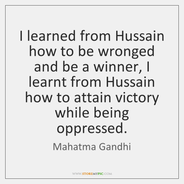 I learned from Hussain how to be wronged and be a winner, ...