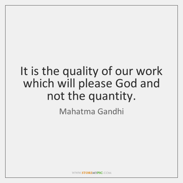 It is the quality of our work which will please God and ...