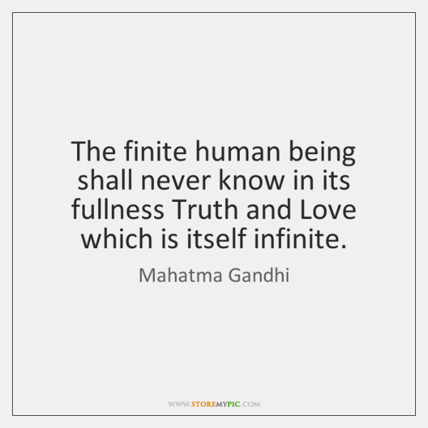 The finite human being shall never know in its fullness Truth and ...