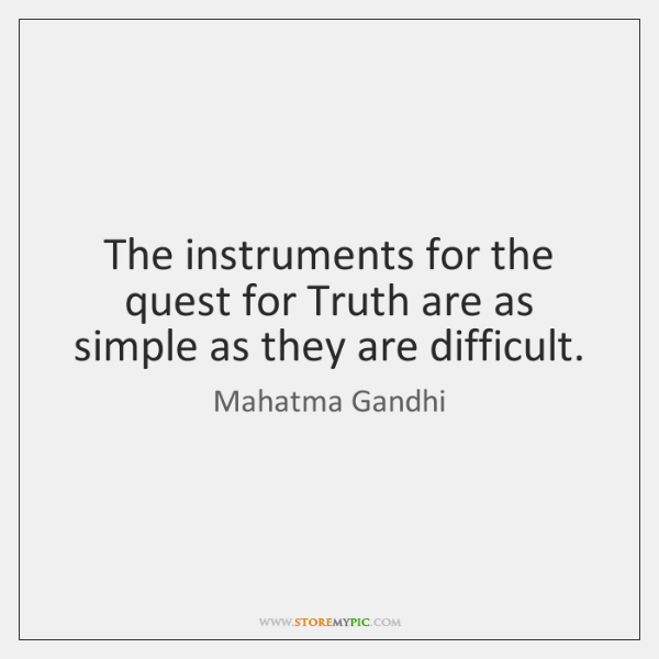 The instruments for the quest for Truth are as simple as they ...
