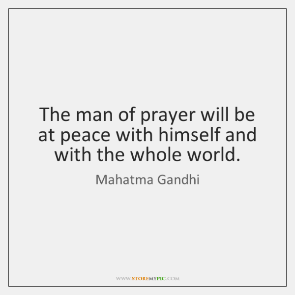 The man of prayer will be at peace with himself and with ...