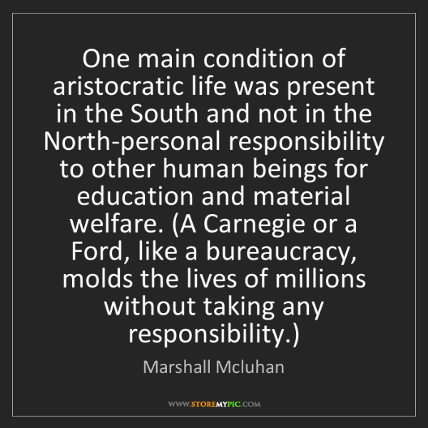 Marshall Mcluhan: One main condition of aristocratic life was present in...