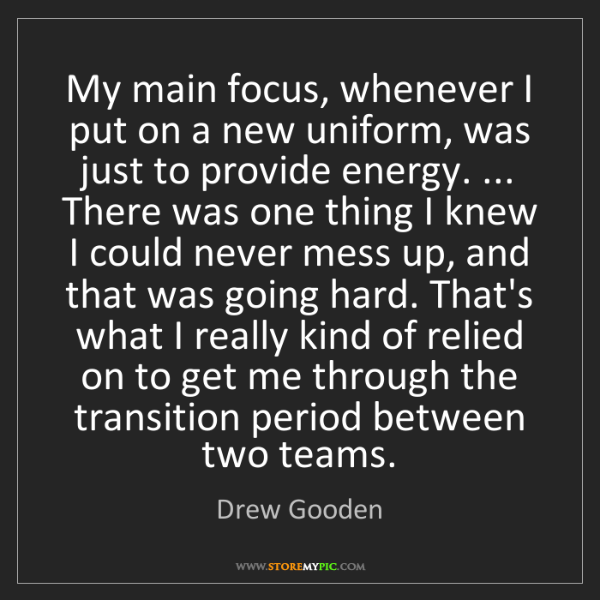 Drew Gooden: My main focus, whenever I put on a new uniform, was just...