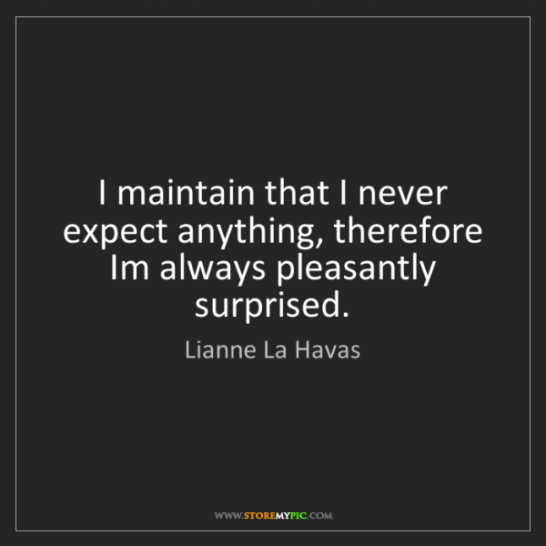 Lianne La Havas: I maintain that I never expect anything, therefore Im...