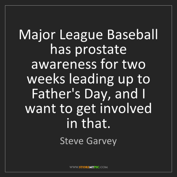 Steve Garvey: Major League Baseball has prostate awareness for two...